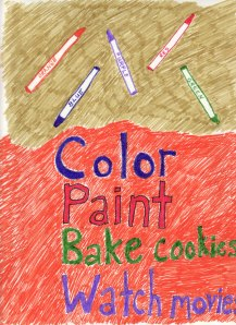 So Chucky took his crayons and started to write…COLOR PAINT BAKE COOKIES WATCH MOVIES